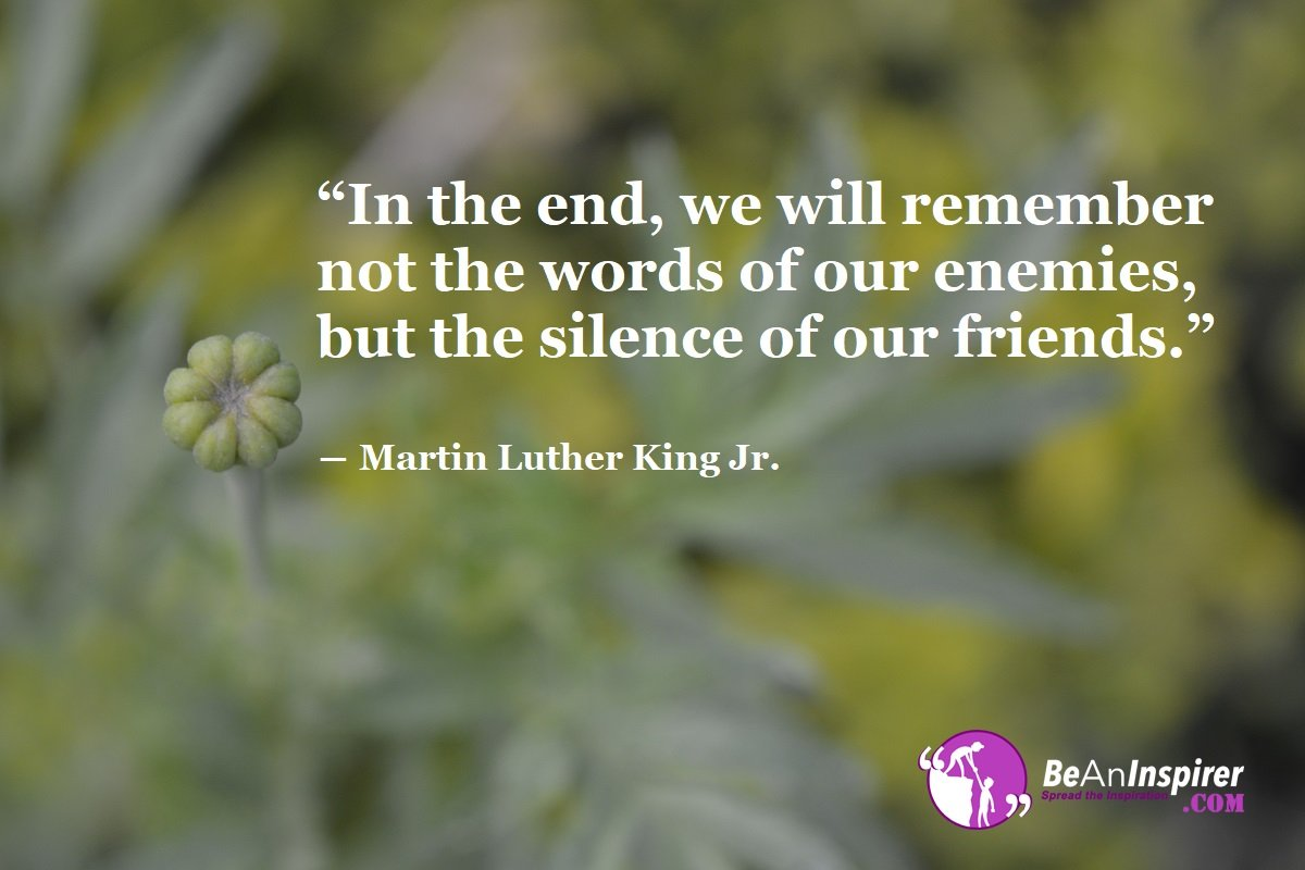 In-the-end-we-will-remember-not-the-words-of-our-enemies-but-the-silence-of-our-friends-Martin-Luther-King-Jr-Top-100-Friendship-Quotes-Be-An-Inspirer