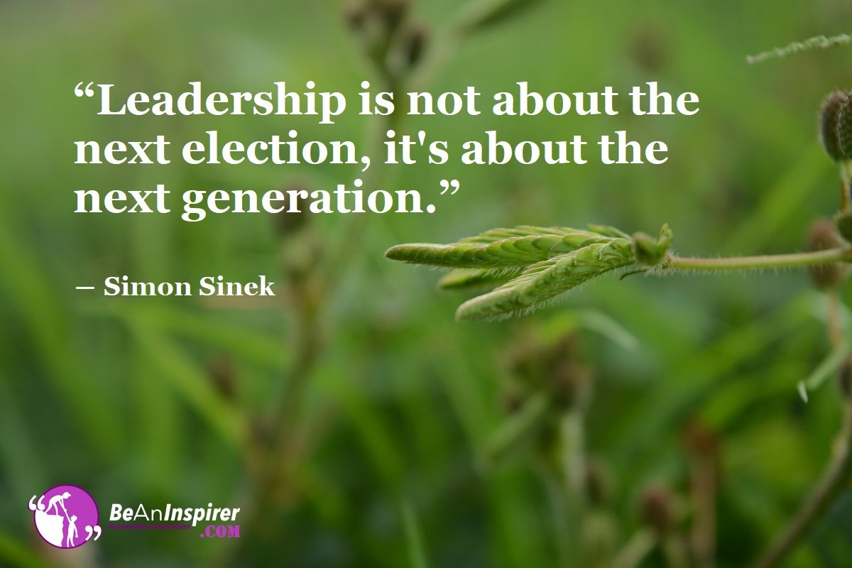 Leadership-is-not-about-the-next-election-its-about-the-next-generation-Simon-Sinek-Leadership-Quotes-Be-An-Inspirer