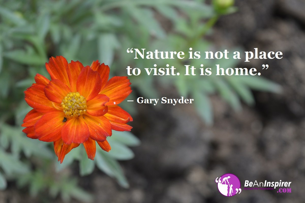 Nature-is-not-a-place-to-visit-It-is-home-Gary-Snyder-Nature-Quotes-Be-An-Inspirer