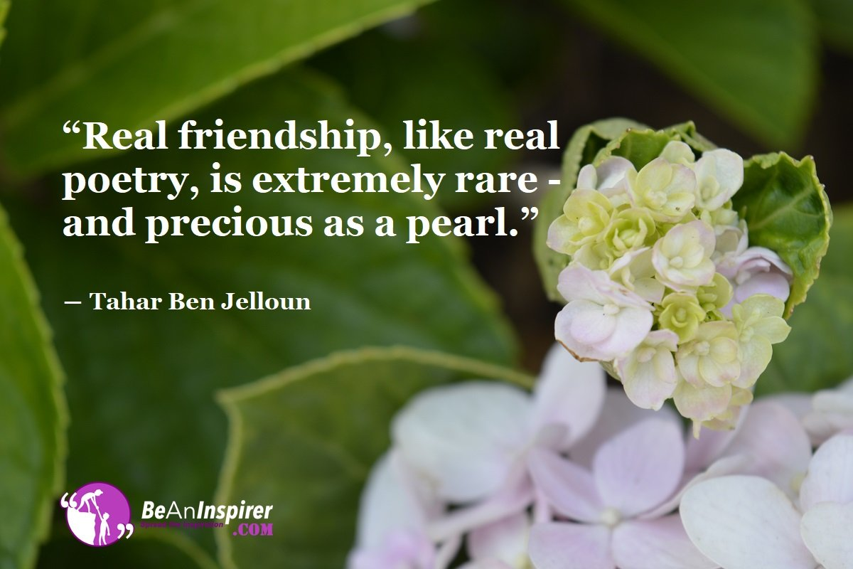 Real-Friendship-like-real-poetry-is-extremely-rare-and-precious-as-a-pearl-Tahar-Ben-Jelloun-Top-100-Friendship-Quotes-Be-An-Inspirer