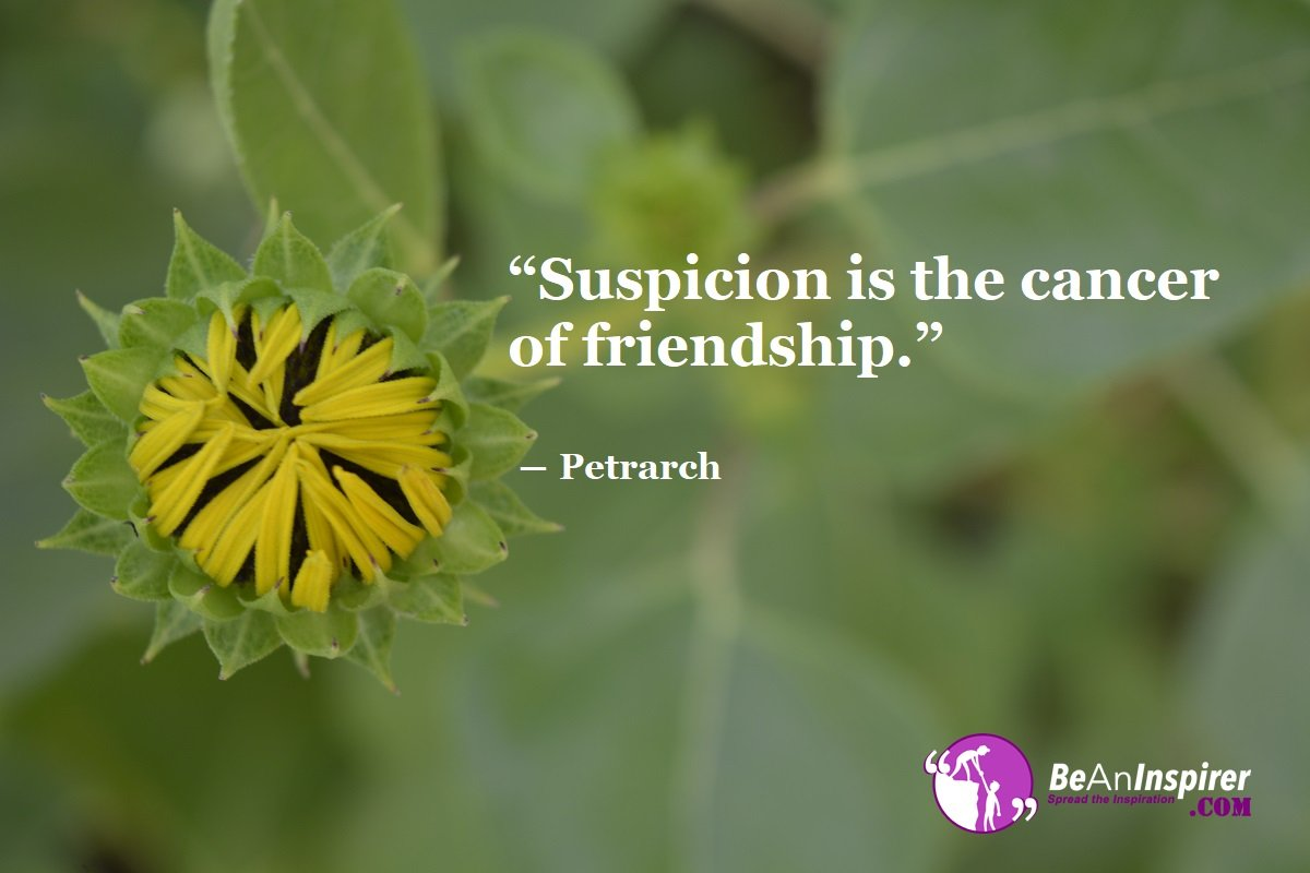 Suspicion-is-the-cancer-of-friendship-Petrarch-Top-100-Friendship-Quotes-Be-An-Inspirer
