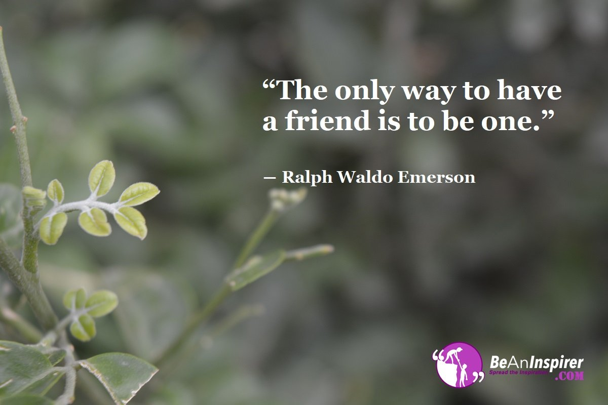 The-only-way-to-have-a-friend-is-to-be-one-Ralph-Waldo-Emerson-Top-100-Friendship-Quotes-Be-An-Inspirer