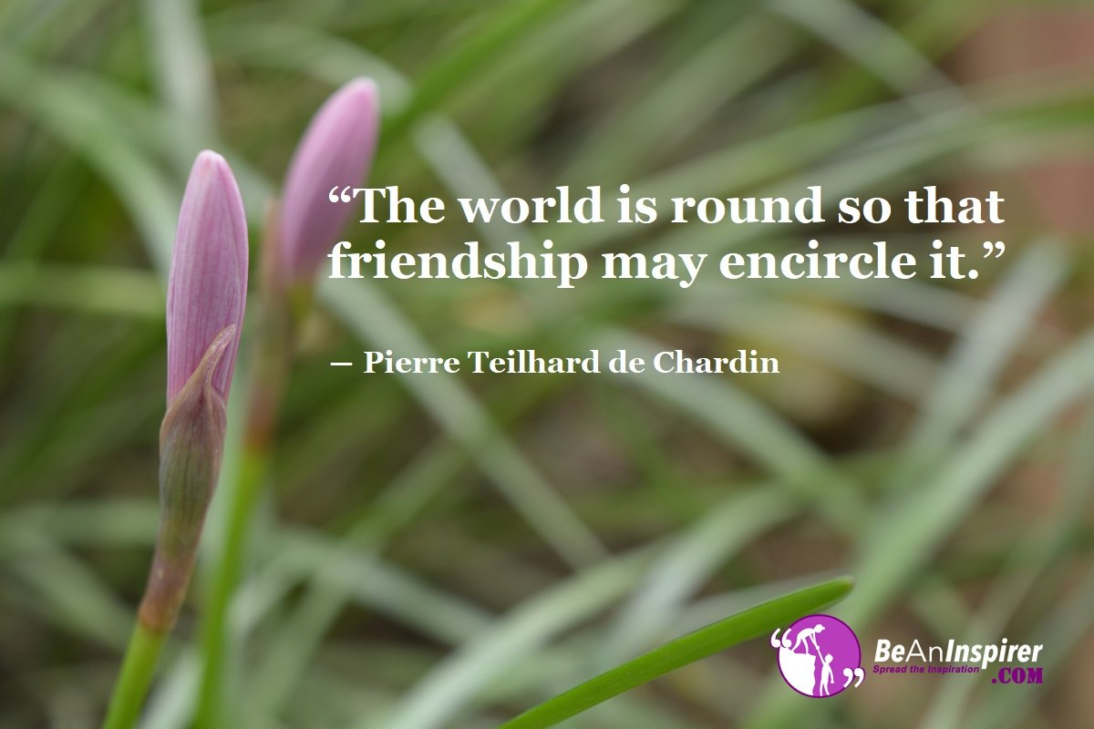 The-world-is-round-so-that-friendship-may-encircle-it-Pierre-Teilhard-de-Chardin-Top-100-Friendship-Quotes-Be-An-Inspirer