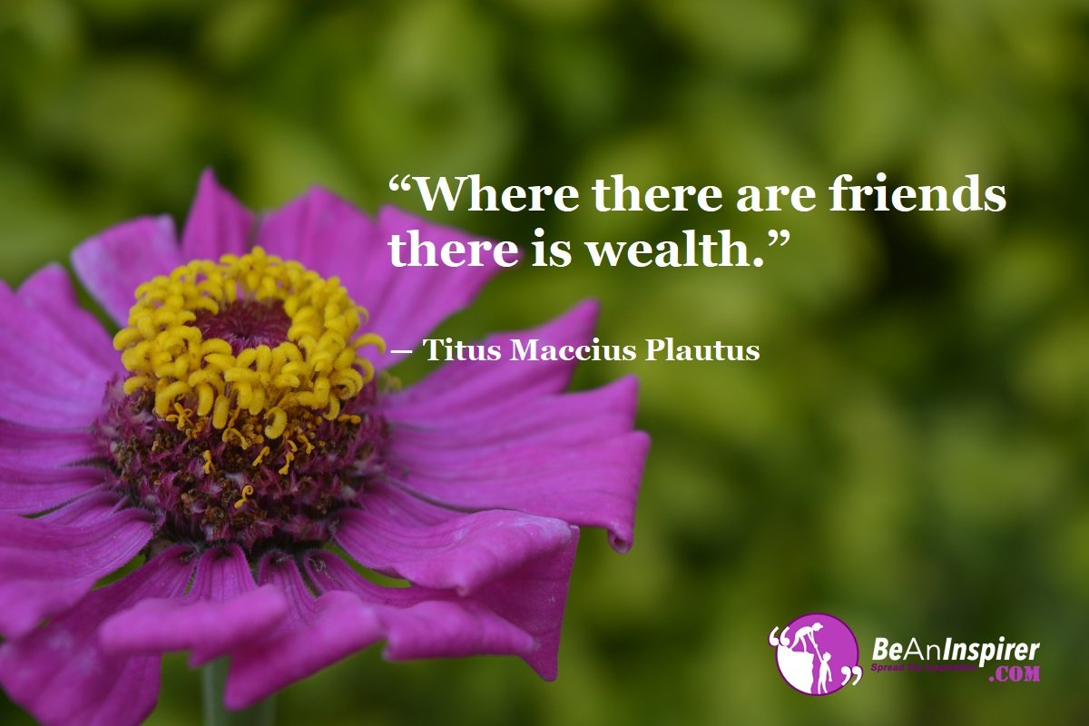 Where-there-are-friends-there-is-wealth-Titus-Maccius-Plautus-Top-100-Friendship-Quotes-Be-An-Inspirer