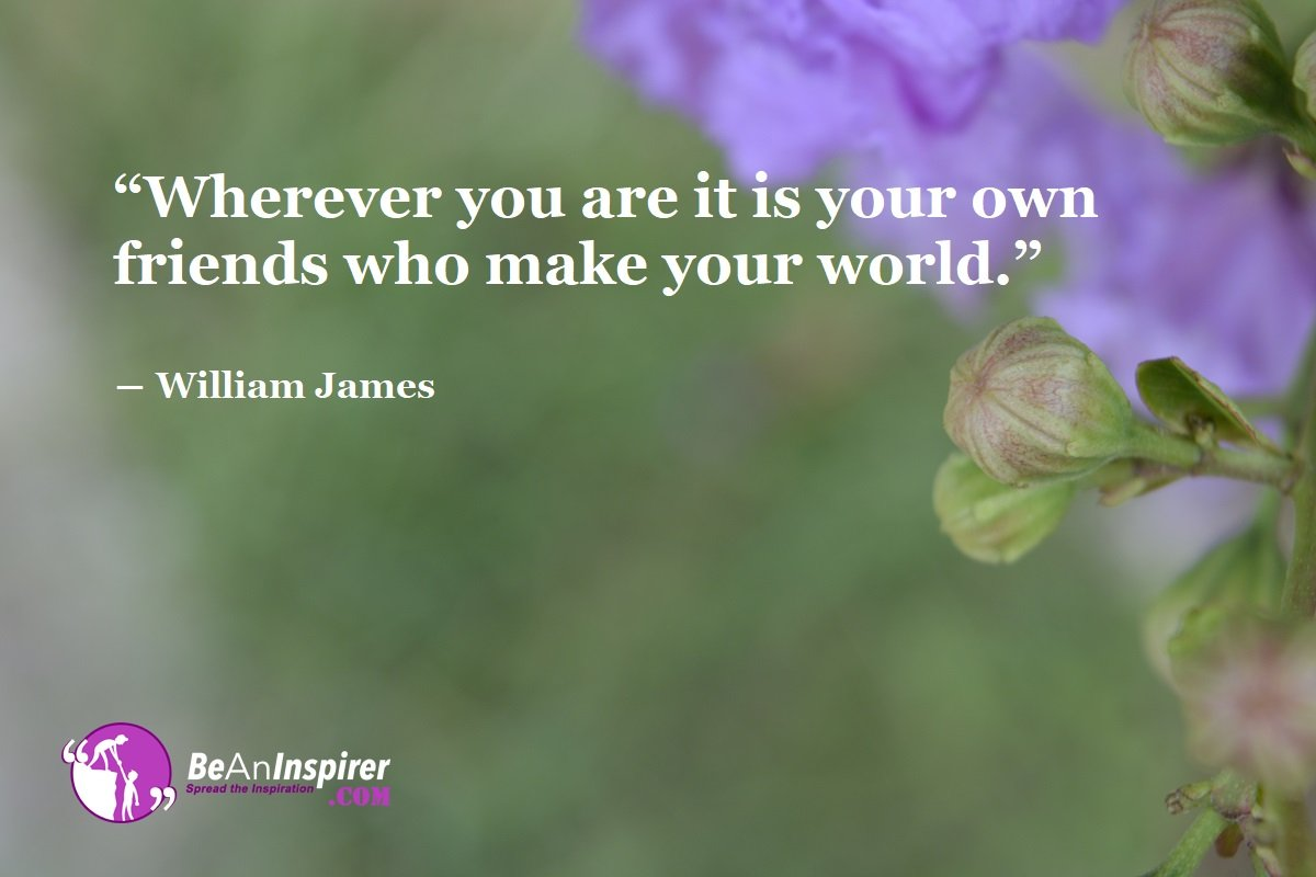 Wherever-you-are-it-is-your-own-friends-who-make-your-world-William-James-Top-100-Friendship-Quotes-Be-An-Inspirer
