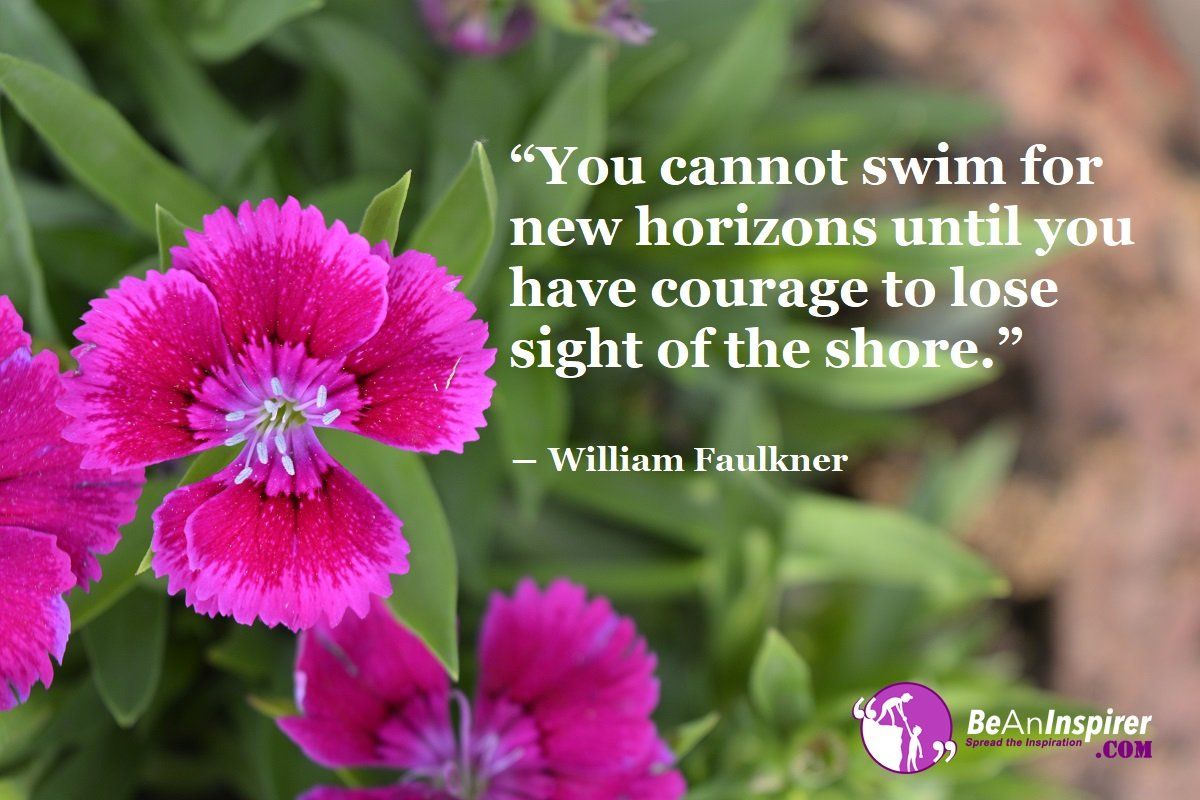 You-cannot-swim-for-new-horizons-until-you-have-courage-to-lose-sight-of-the-shore-William-Faulkner-Courage-Quotes-Be-An-Inspirer
