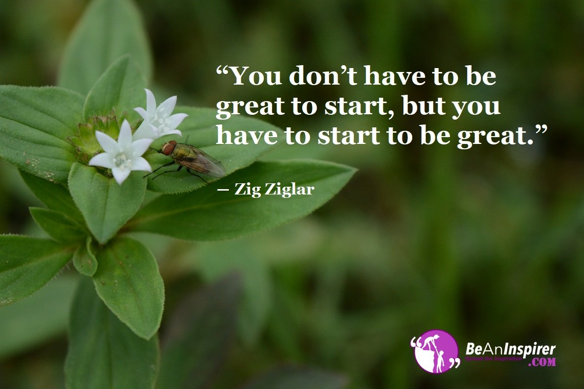 You-dont-have-to-be-great-to-start-but-you-have-to-start-to-be-great-Zig-Ziglar-Motivational-Quotes-Be-An-Inspirer
