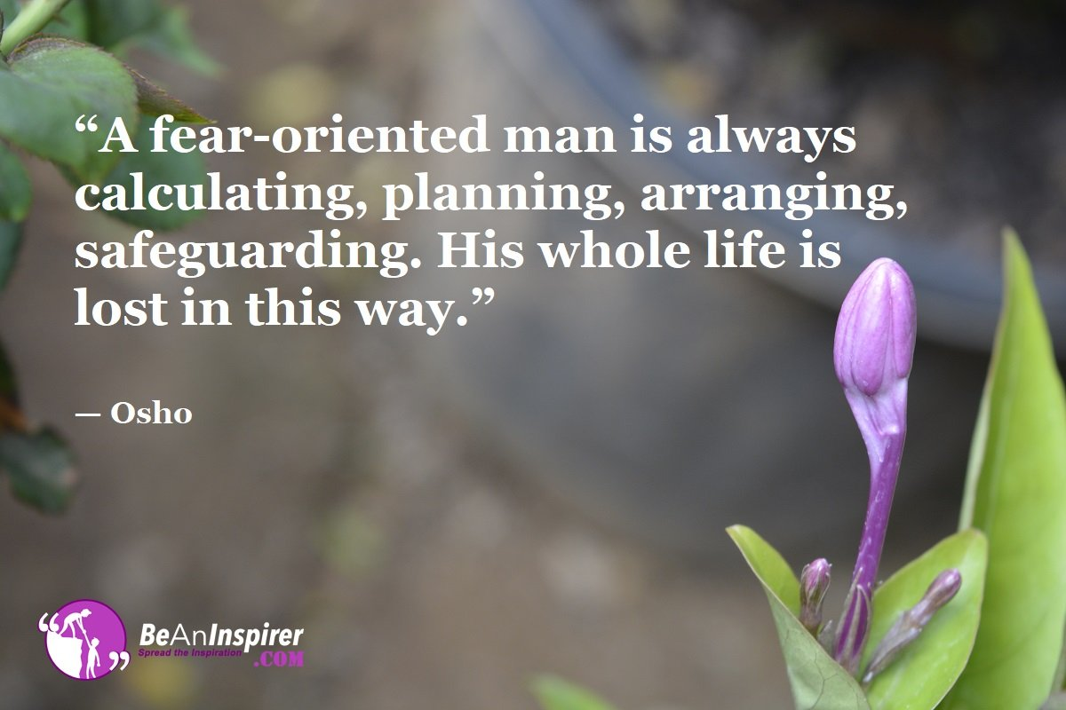 A-fear-oriented-man-is-always-calculating-planning-arranging-safeguarding-His-whole-life-is-lost-in-this-way-Osho-Top-100-Life-Quotes-Be-An-Inspirer