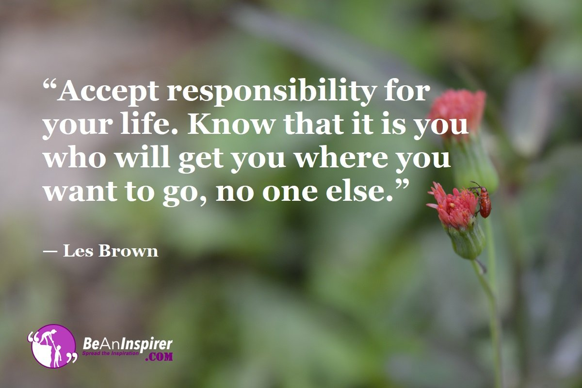 Accept-responsibility-for-your-life-Know-that-it-is-you-who-will-get-you-where-you-want-to-go-no-one-else-Les-Brown-Top-100-Life-Quotes-Be-An-Inspirer