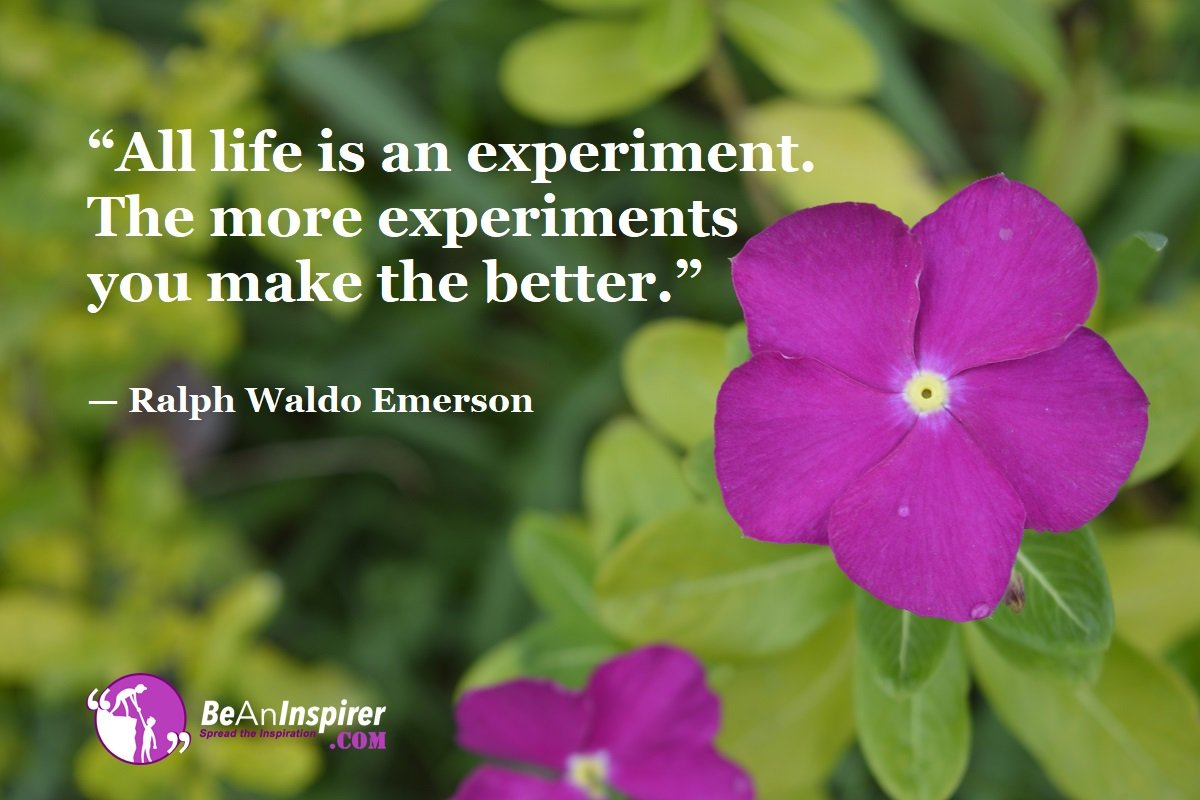 All-life-is-an-experiment-The-more-experiments-you-make-the-better-Ralph-Waldo-Emerson-Top-100-Life-Quotes-Be-An-Inspirer