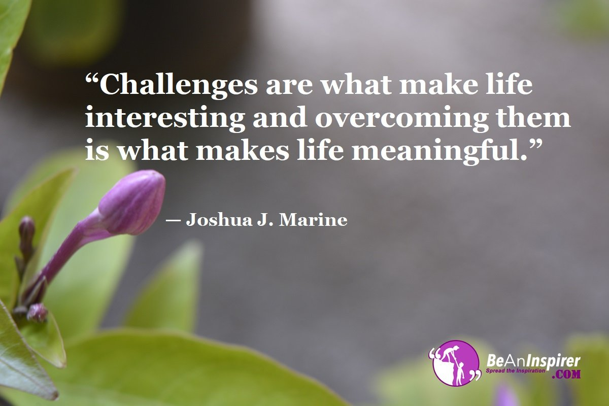 Challenges-are-what-make-life-interesting-and-overcoming-them-is-what-makes-life-meaningful-Joshua-J-Marine-Top-100-Life-Quotes-Be-An-Inspirer