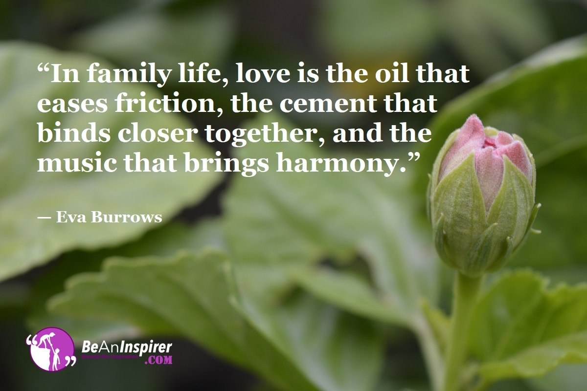 In-family-life-love-is-the-oil-that-eases-friction-the-cement-that-binds-closer-together-and-the-music-that-brings-harmony-Eva-Burrows-Top-100-Life-Quotes-Be-An-Inspirer