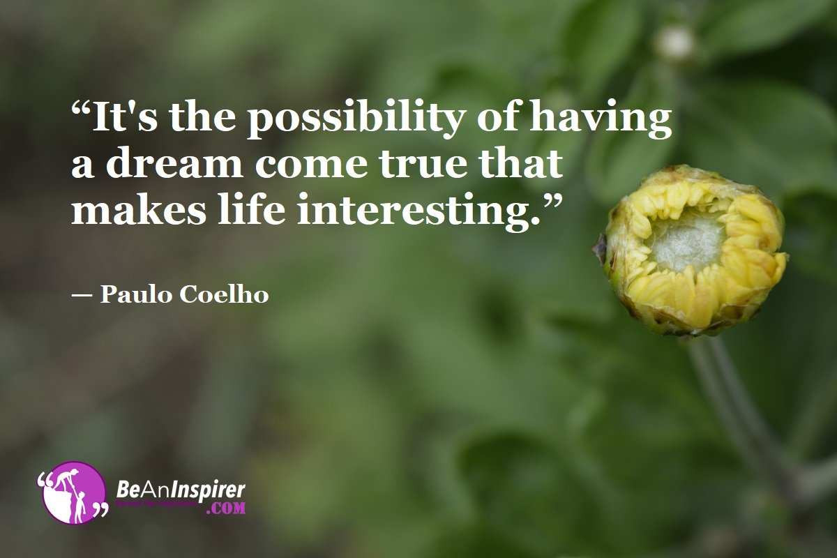 Its-the-possibility-of-having-a-dream-come-true-that-makes-life-interesting-Paulo-Coelho-Top-100-Life-Quotes-Be-An-Inspirer