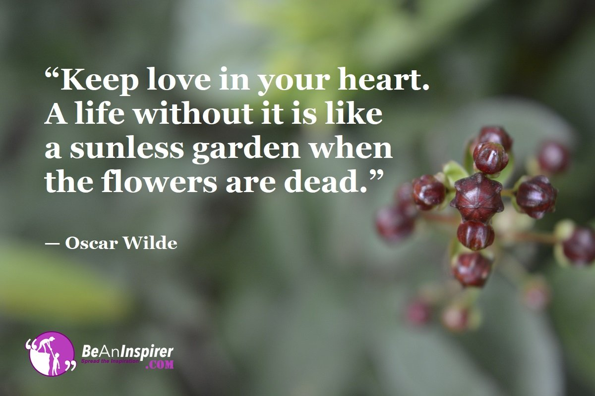 Keep-love-in-your-heart-A-life-without-it-is-like-a-sunless-garden-when-the-flowers-are-dead-Oscar-Wilde-Top-100-Life-Quotes-Be-An-Inspirer