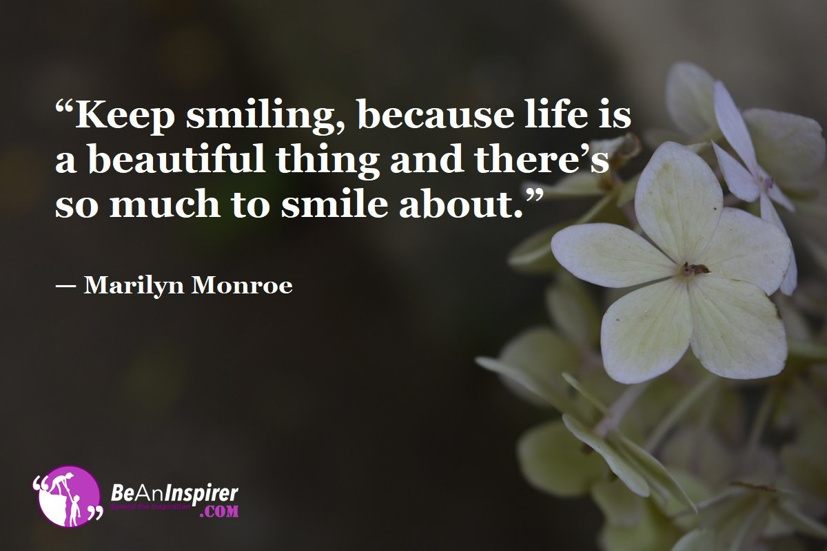 Keep-smiling-because-life-is-a-beautiful-thing-and-theres-so-much-to-smile-about-Marilyn-Monroe-Top-100-Life-Quotes-Be-An-Inspirer
