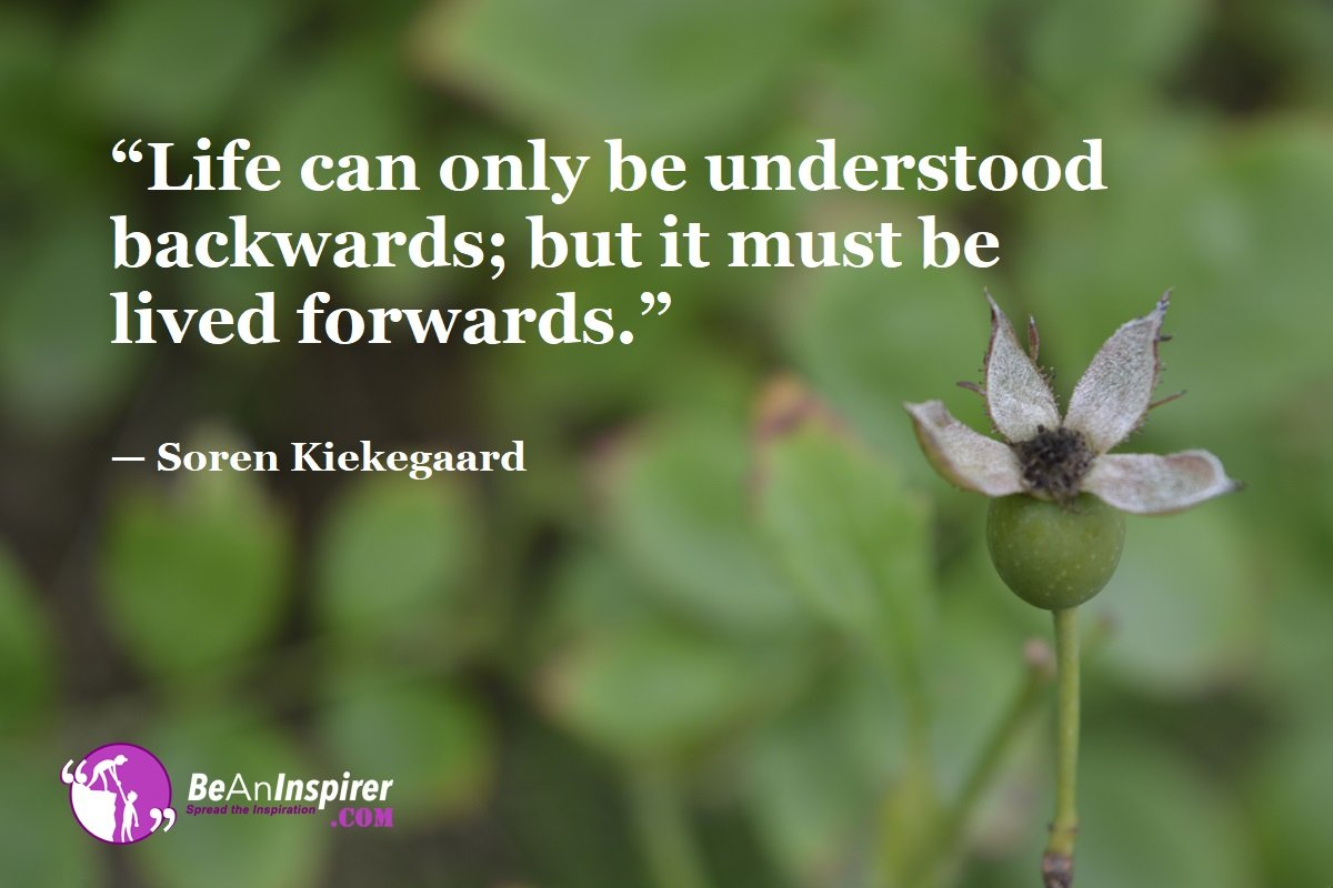 Life-can-only-be-understood-backwards-but-it-must-be-lived-forwards-Soren-Kiekegaard-Top-100-Life-Quotes-Be-An-Inspirer