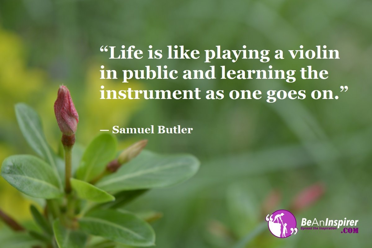 Life-is-like-playing-a-violin-in-public-and-learning-the-instrument-as-one-goes-on-Samuel-Butler-Top-100-Life-Quotes-Be-An-Inspirer