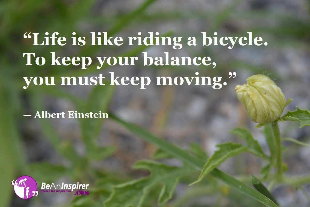 Life-is-like-riding-a-bicycle-To-keep-your-balance-you-must-keep-moving-Albert-Einstein-Top-100-Life-Quotes-Be-An-Inspirer
