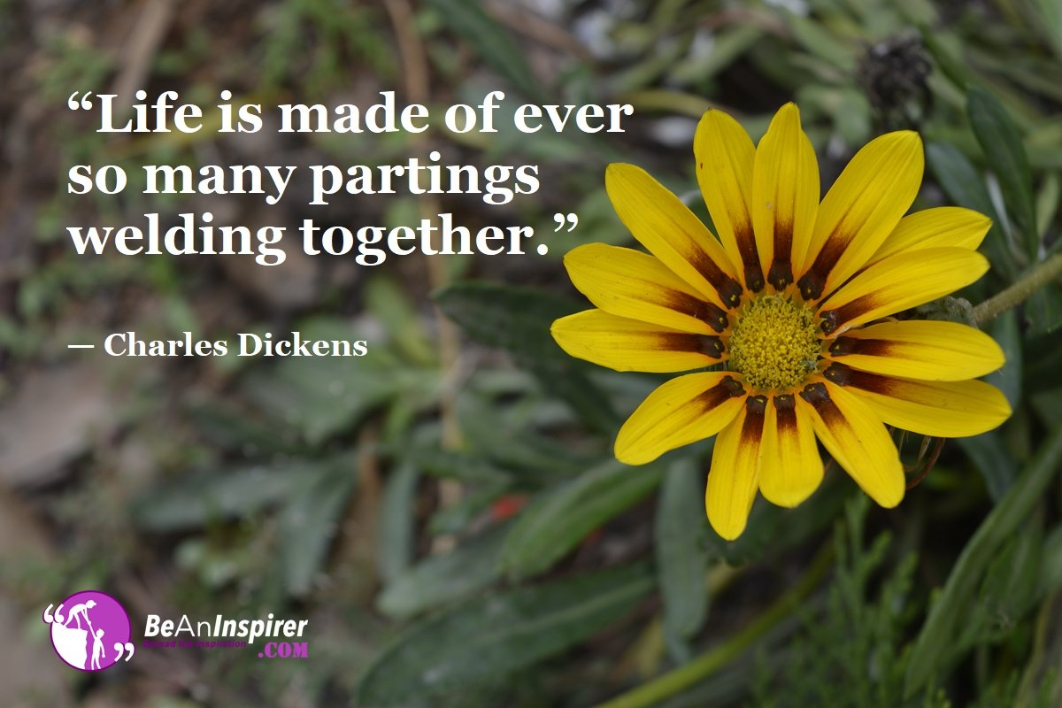 Life-is-made-of-ever-so-many-partings-welding-together-Charles-Dickens-Top-100-Life-Quotes-Be-An-Inspirer