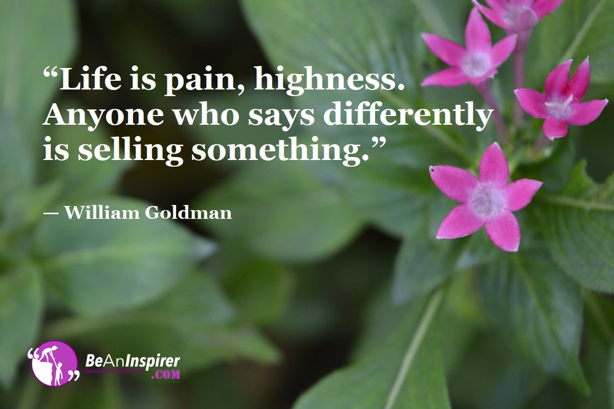 Life-is-pain-highness-Anyone-who-says-differently-is-selling-something-William-Goldman-Top-100-Life-Quotes-Be-An-Inspirer