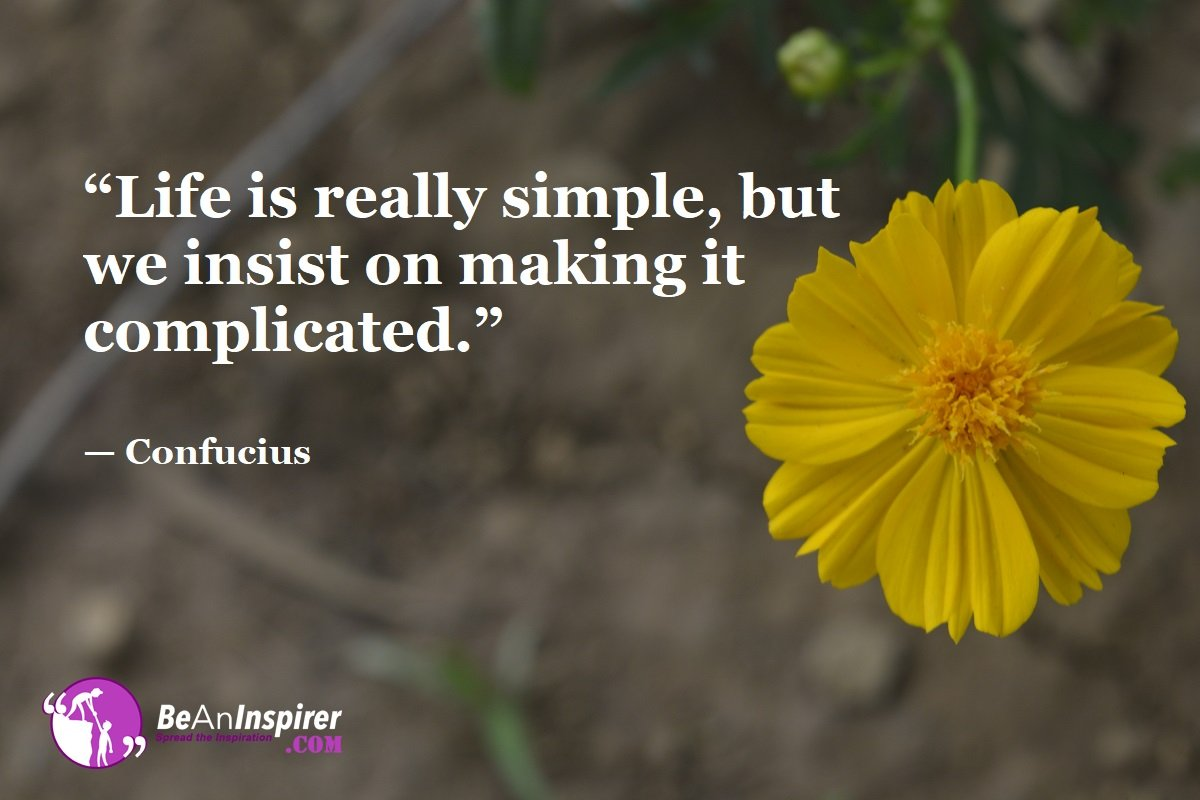 Life-is-really-simple-but-we-insist-on-making-it-complicated-Confucius-Top-100-Life-Quotes-Be-An-Inspirer