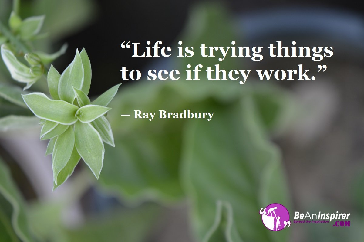 Life-is-trying-things-to-see-if-they-work-Ray-Bradbury-Top-100-Life-Quotes-Be-An-Inspirer