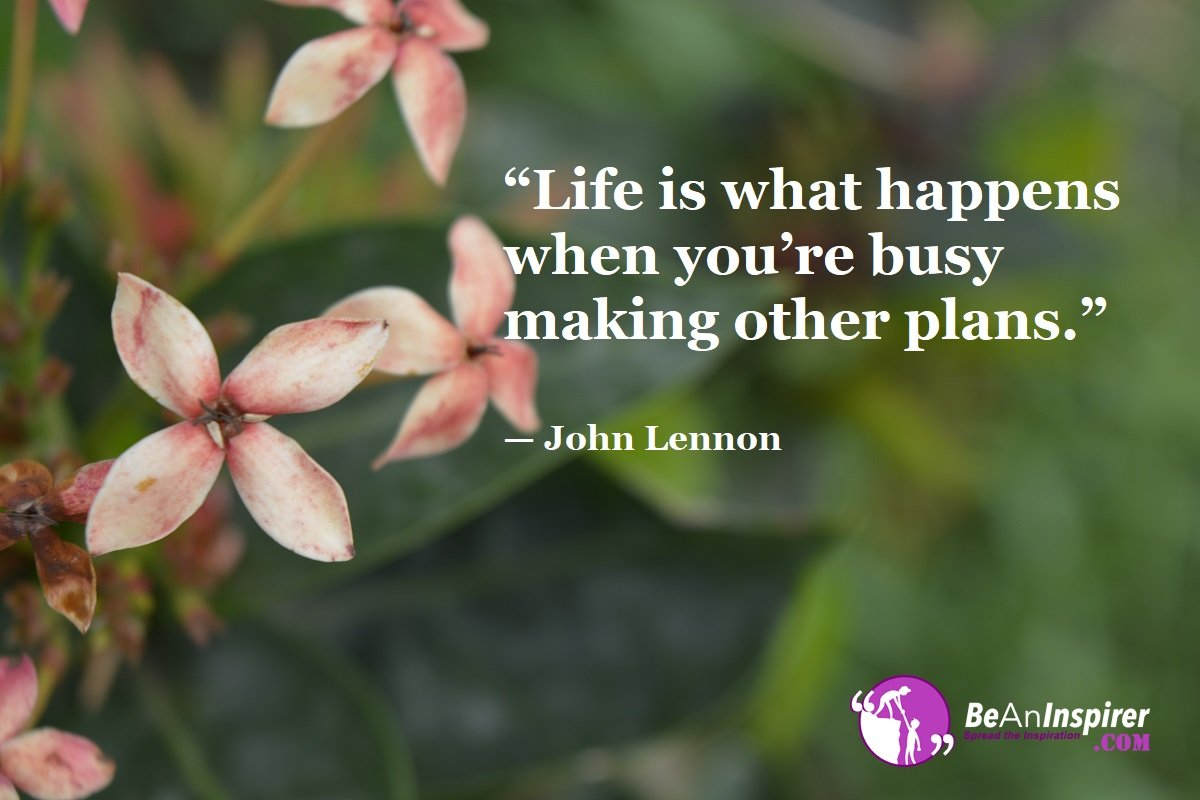 Life-is-what-happens-when-youre-busy-making-other-plans-John-Lennon-Top-100-Life-Quotes-Be-An-Inspirer