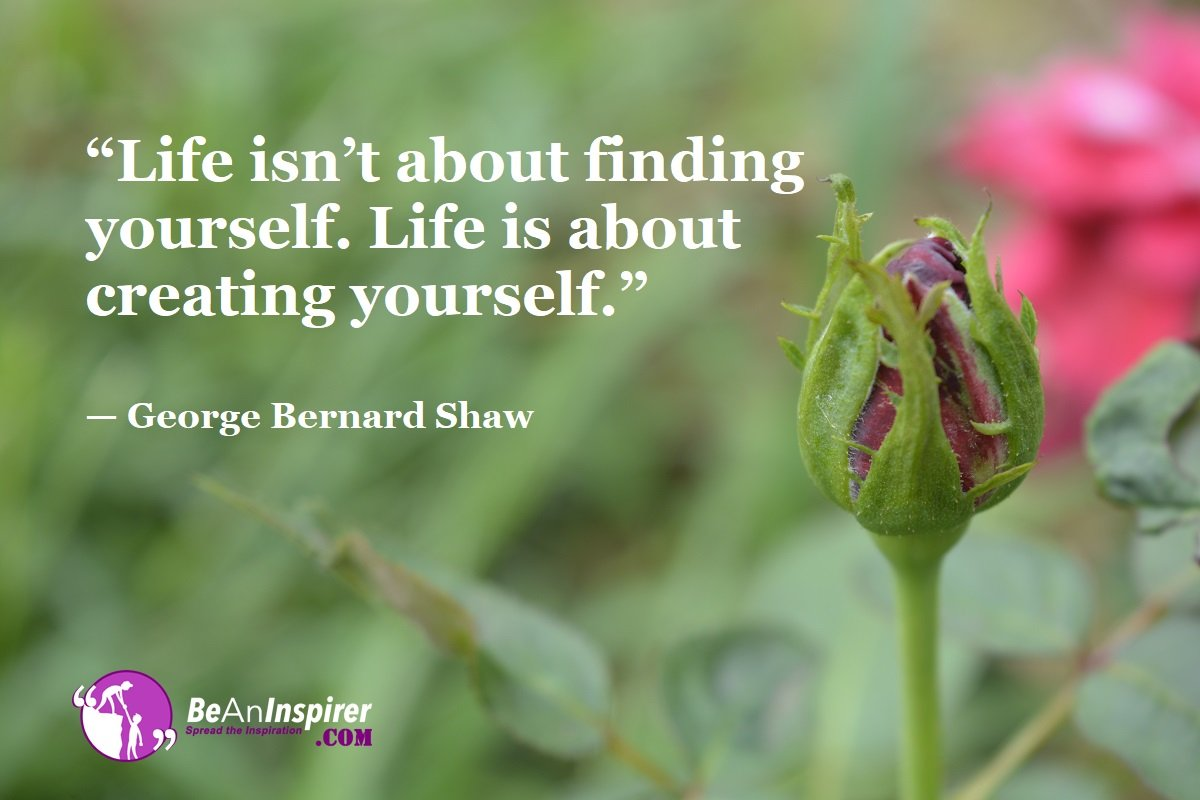 Life-isnt-about-finding-yourself-Life-is-about-creating-yourself-George-Bernard-Shaw-Top-100-Life-Quotes-Be-An-Inspirer