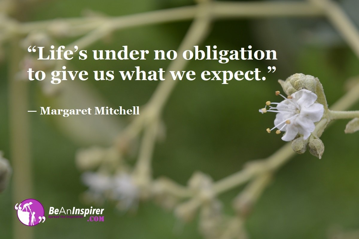 Lifes-under-no-obligation-to-give-us-what-we-expect-Margaret-Mitchell-Top-100-Life-Quotes-Be-An-Inspirer