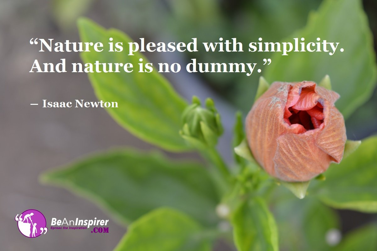 Nature-is-pleased-with-simplicity-And-nature-is-no-dummy-Isaac-Newton-Nature-Quotes-Be-An-Inspirer
