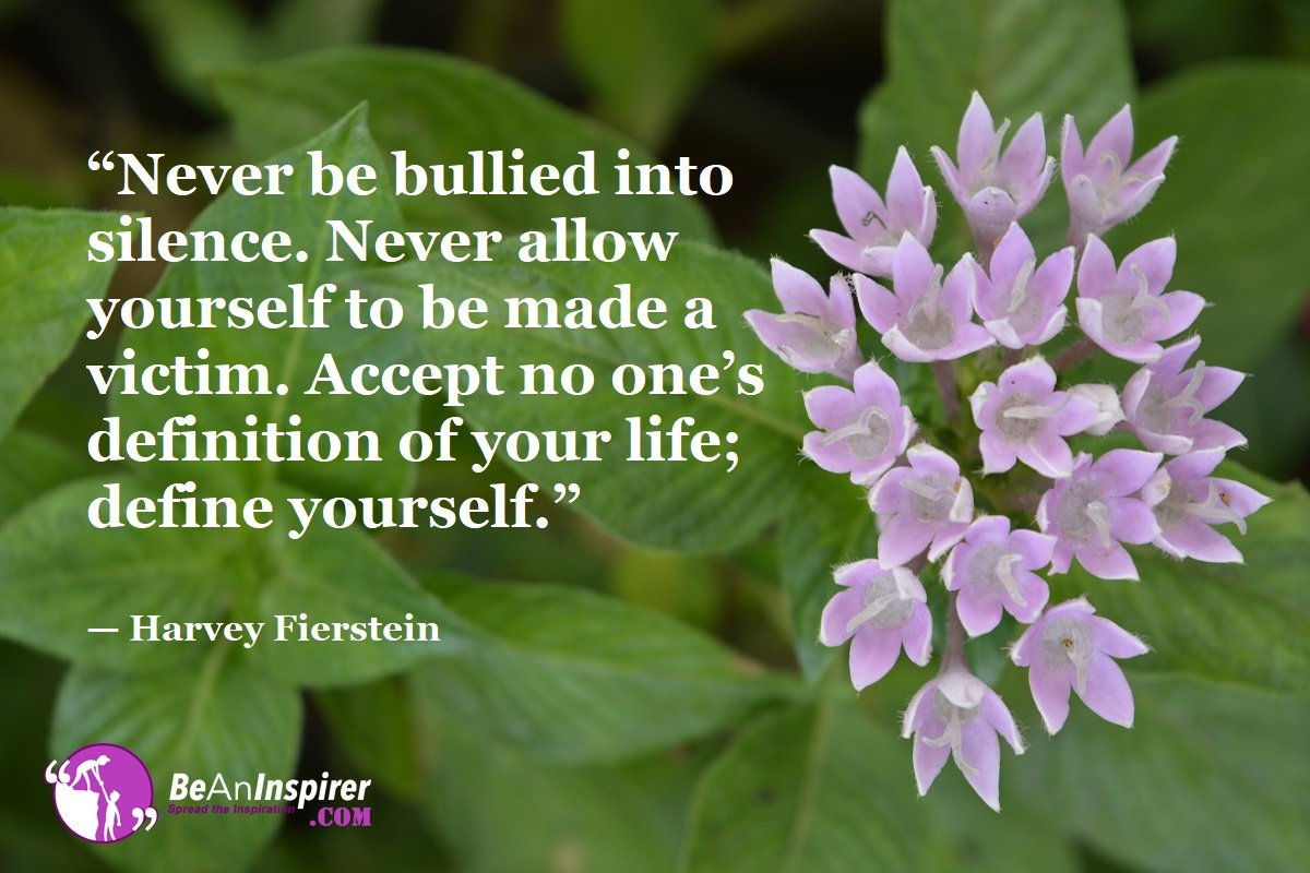 Never-be-bullied-into-silence-Never-allow-yourself-to-be-made-a-victim-Accept-no-ones-definition-of-your-life-define-yourself-Harvey-Fierstein-Top-100-Life-Quotes-Be-An-Inspirer