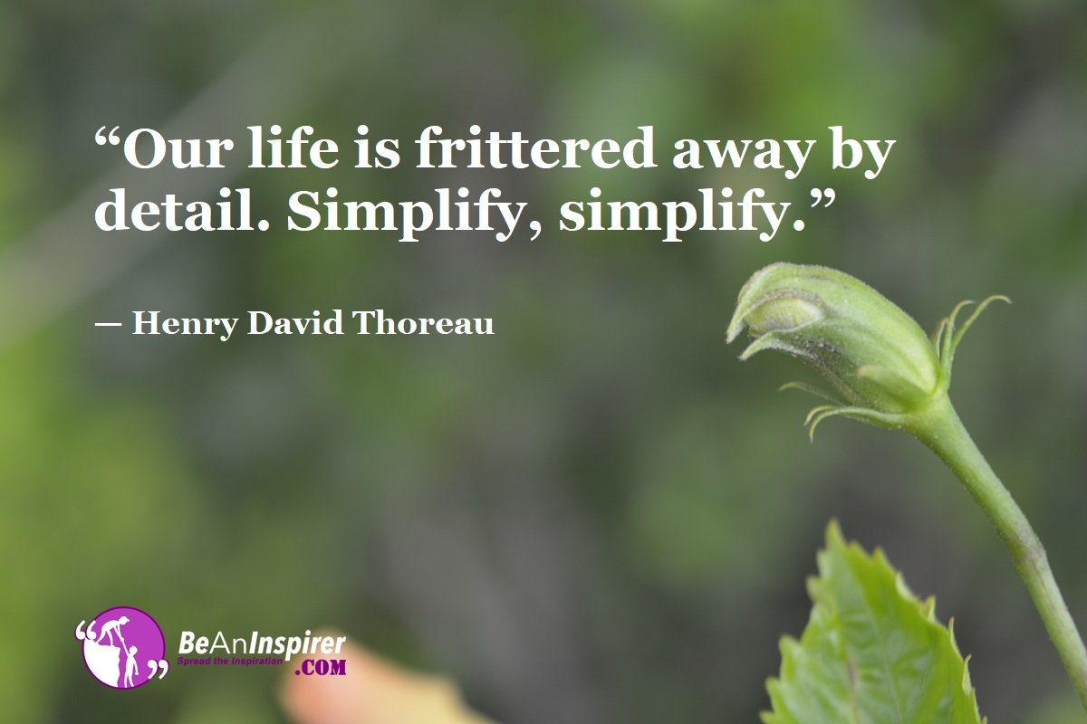 Our-life-is-frittered-away-by-detail-Simplify-simplify-Henry-David-Thoreau-Top-100-Life-Quotes-Be-An-Inspirer