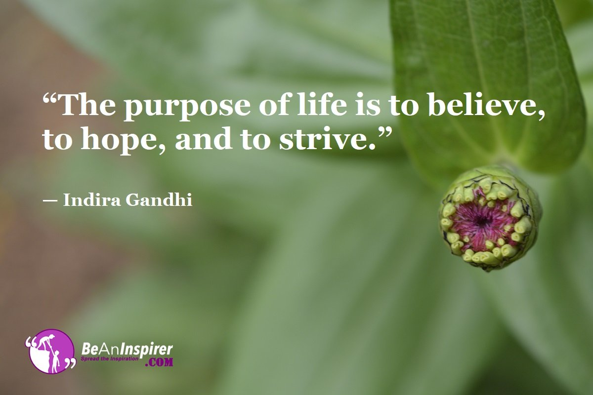 The-purpose-of-life-is-to-believe-to-hope-and-to-strive-Indira-Gandhi-Top-100-Life-Quotes-Be-An-Inspirer