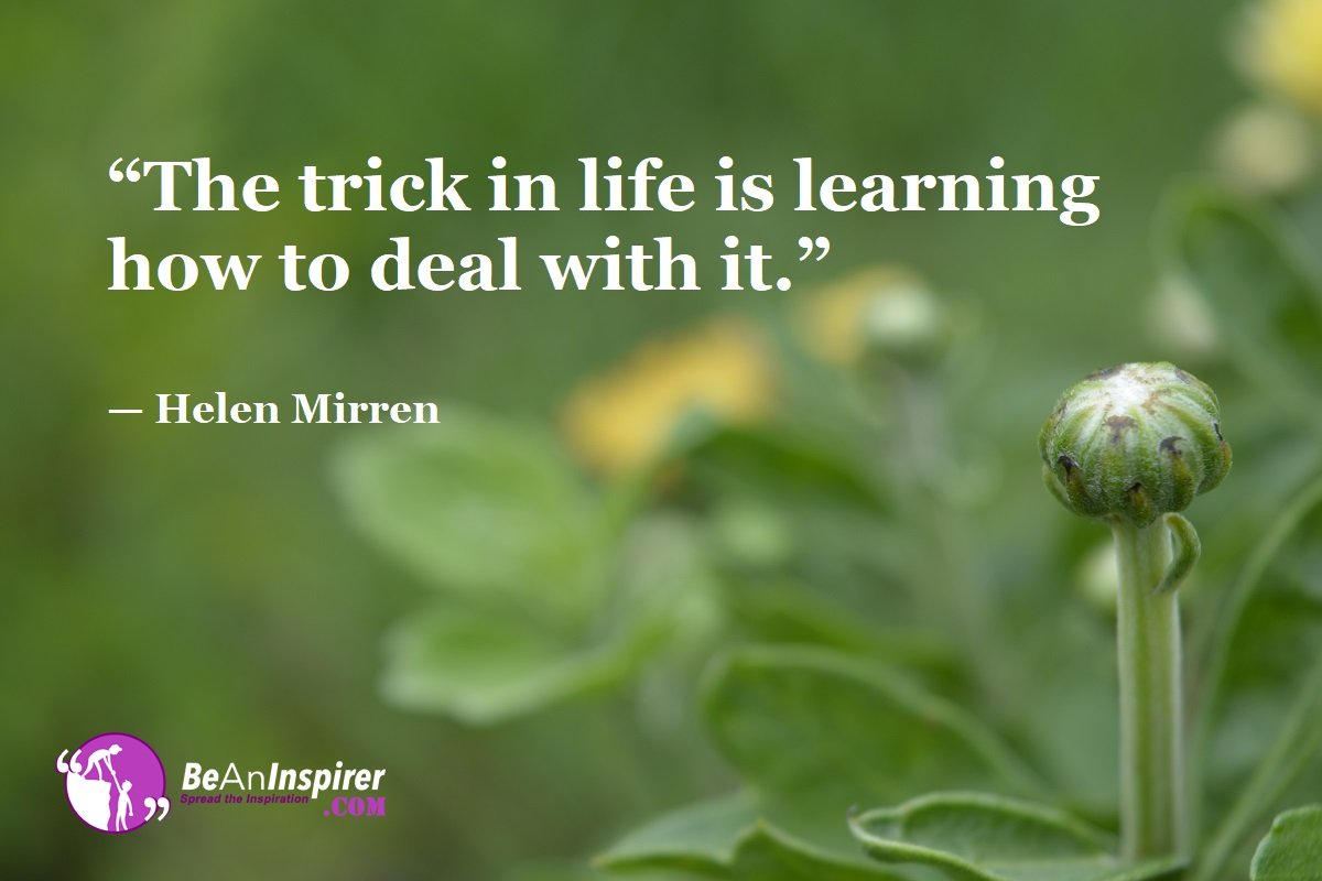 The-trick-in-life-is-learning-how-to-deal-with-it-Helen-Mirren-Top-100-Life-Quotes-Be-An-Inspirer