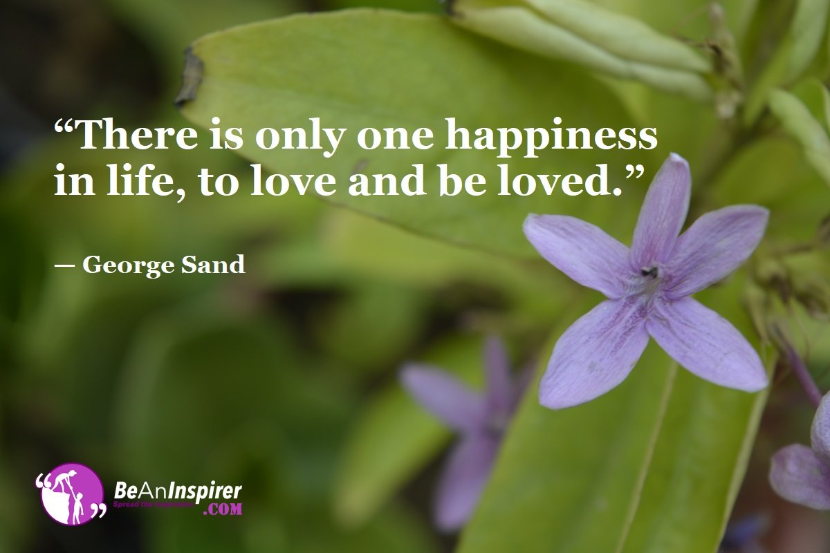 There-is-only-one-happiness-in-life-to-love-and-be-loved-George-Sand-Top-100-Life-Quotes-Be-An-Inspirer