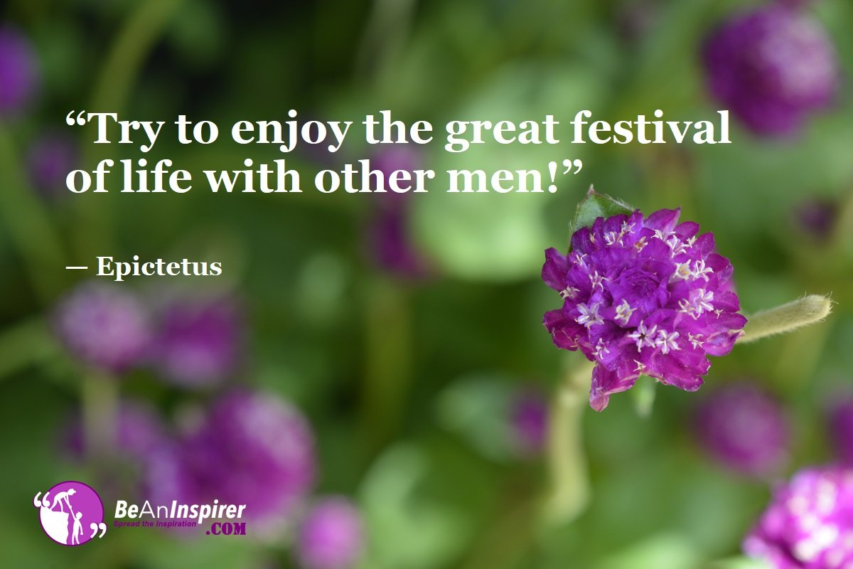 Try-to-enjoy-the-great-festival-of-life-with-other-men-Epictetus-Top-100-Life-Quotes-Be-An-Inspirer