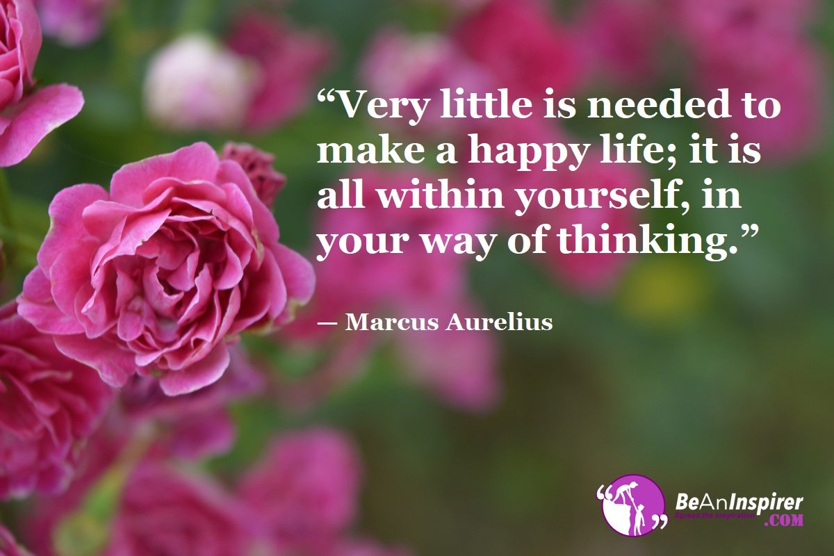 Very-little-is-needed-to-make-a-happy-life-it-is-all-within-yourself-in-your-way-of-thinking-Marcus-Aurelius-Top-100-Life-Quotes-Be-An-Inspirer