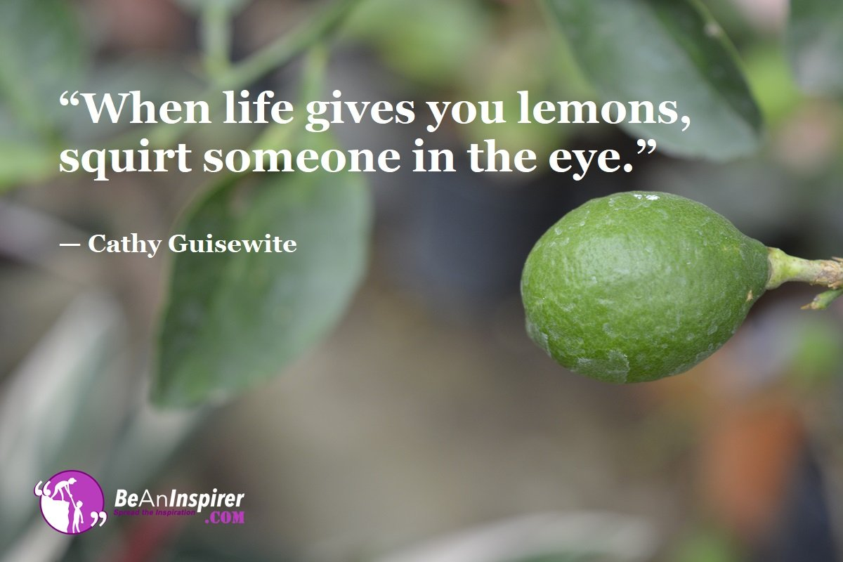 When-life-gives-you-lemons-squirt-someone-in-the-eye-Cathy-Guisewite-Top-100-Life-Quotes-Be-An-Inspirer