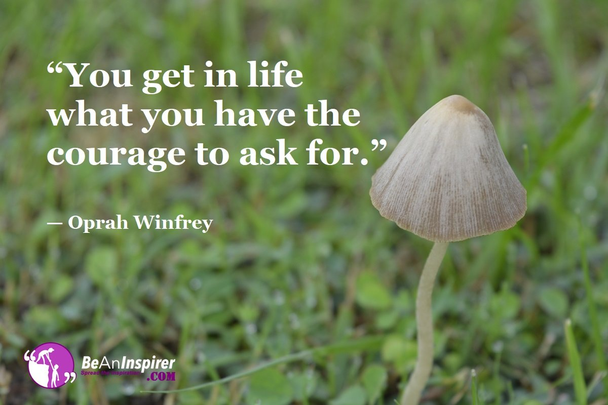 You-get-in-life-what-you-have-the-courage-to-ask-for-Oprah-Winfrey-Top-100-Life-Quotes-Be-An-Inspirer