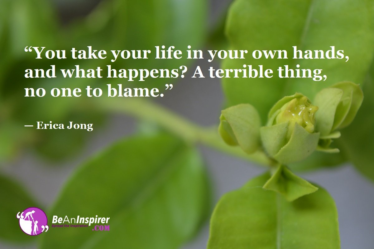 You-take-your-life-in-your-own-hands-and-what-happens-A-terrible-thing-no-one-to-blame-Erica-Jong-Top-100-Life-Quotes-Be-An-Inspirer