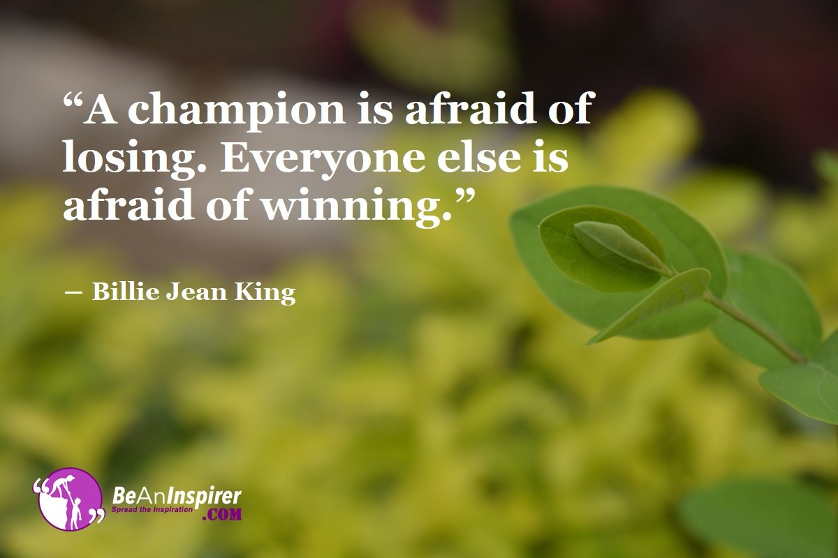 A-champion-is-afraid-of-losing-Everyone-else-is-afraid-of-winning-Billie-Jean-King-Sports-Quotes-Be-An-Inspirer