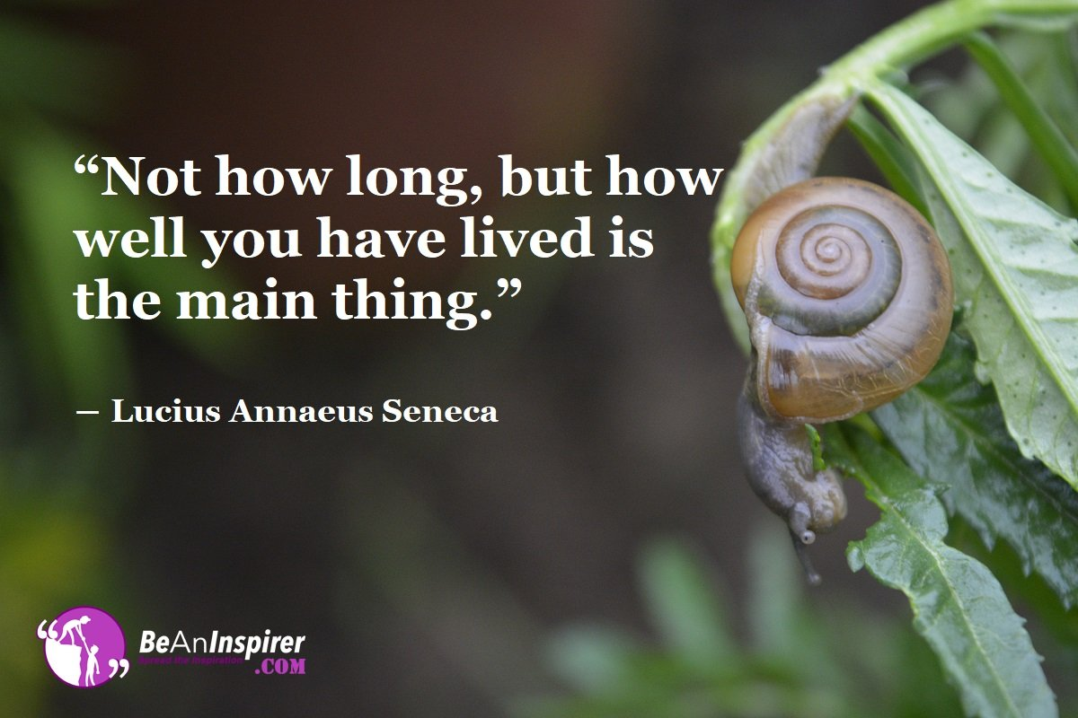 Not-how-long-but-how-well-you-have-lived-is-the-main-thing-Lucius-Annaeus-Seneca-Life-Quotes-Be-An-Inspirer