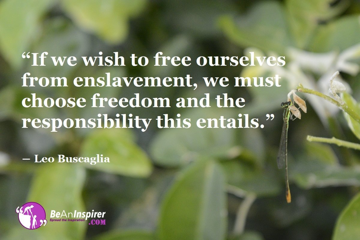 Life Brings Opportunities To Fulfill Our Wish For Feeling Free