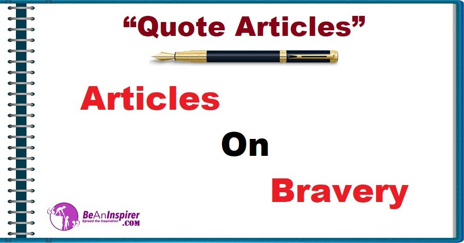 Quote-Articles-Articles-on-Bravery-Be-An-Inspirer