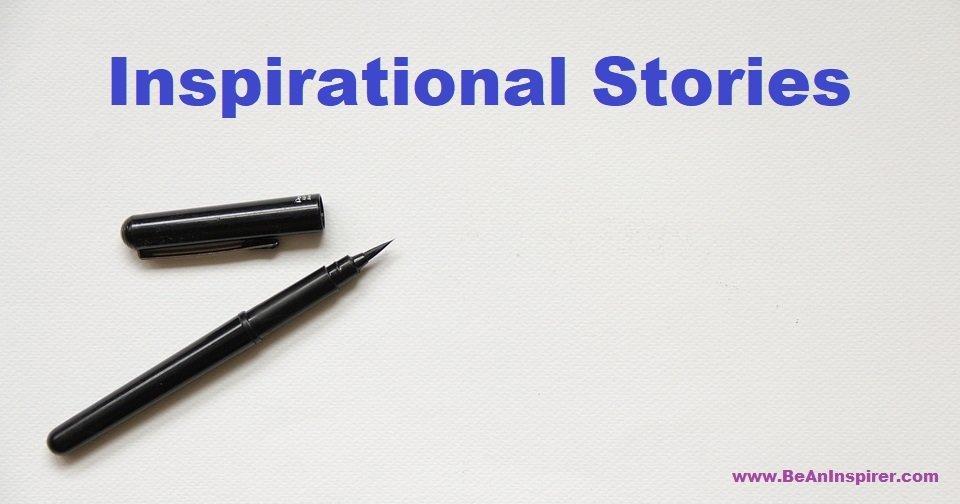 Inspirational Stories - Be An Inspirer